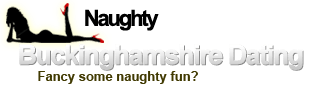 Naughty in Buckinghamshire